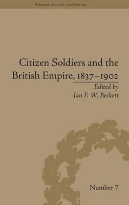 Citizen Soldiers and the British Empire, 1837-1902 - Warfare, Society and Culture (Hardback)