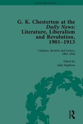 G K Chesterton at the Daily News, Part I: Literature, Liberalism and Revolution, 1901-1913 - The Pickering Masters (Hardback)