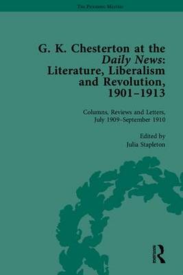 G K Chesterton at the Daily News, Part II: Literature, Liberalism and Revolution, 1901-1913 - The Pickering Masters (Hardback)
