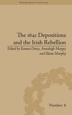 The 1641 Depositions and the Irish Rebellion - Warfare, Society and Culture (Hardback)