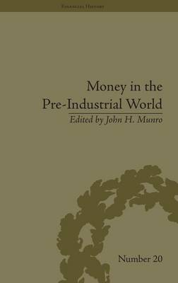 Money in the Pre-Industrial World: Bullion, Debasements and Coin Substitutes - Financial History (Hardback)