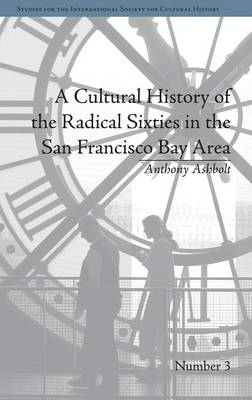 A Cultural History of the Radical Sixties in the San Francisco Bay Area - Studies for the International Society for Cultural History (Hardback)