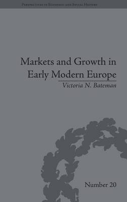 Markets and Growth in Early Modern Europe - Perspectives in Economic and Social History (Hardback)