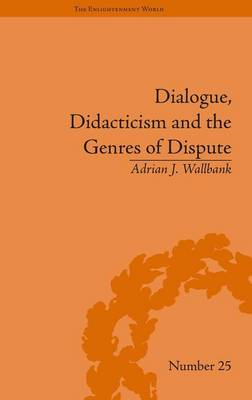 Dialogue, Didacticism and the Genres of Dispute: Literary Dialogues in the Age of Revolution - The Enlightenment World (Hardback)