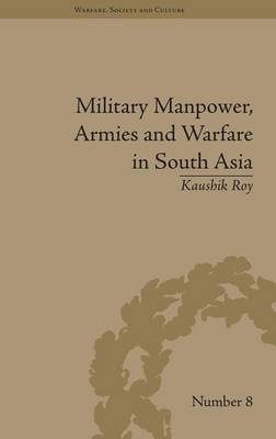 Military Manpower, Armies and Warfare in South Asia - Warfare, Society and Culture (Hardback)