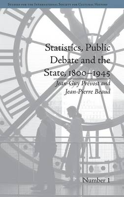 Statistics, Public Debate and the State, 1800-1945: A Social, Political and Intellectual History of Numbers - Studies for the International Society for Cultural History (Hardback)