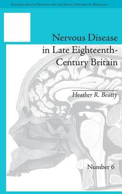 Nervous Disease in Late Eighteenth-Century Britain: The Reality of a Fashionable Disorder - Studies for the Society for the Social History of Medicine (Hardback)