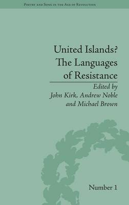 United Islands? The Languages of Resistance - Poetry and Song in the Age of Revolution (Hardback)