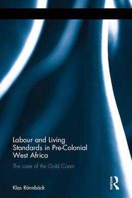 Labour and Living Standards in Pre-Colonial West Africa: The Case of the Gold Coast - Perspectives in Economic and Social History (Hardback)