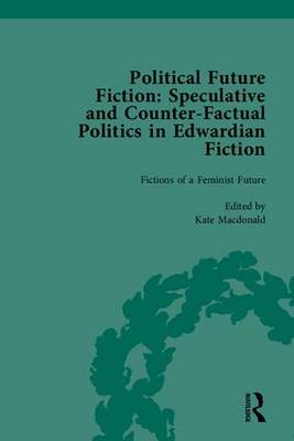 Political Future Fiction: Speculative and Counter-Factual Politics in Edwardian Fiction (Hardback)