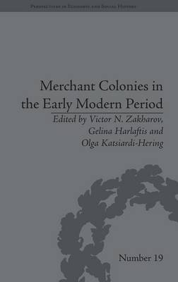 Merchant Colonies in the Early Modern Period - Perspectives in Economic and Social History (Hardback)