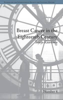 Breast Cancer in the Eighteenth Century - Studies for the International Society for Cultural History (Hardback)