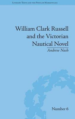 William Clark Russell and the Victorian Nautical Novel: Gender, Genre and the Marketplace - Literary Texts and the Popular Marketplace (Hardback)