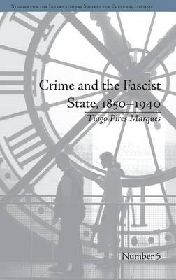 Crime and the Fascist State, 1850-1940 - Studies for the International Society for Cultural History (Hardback)