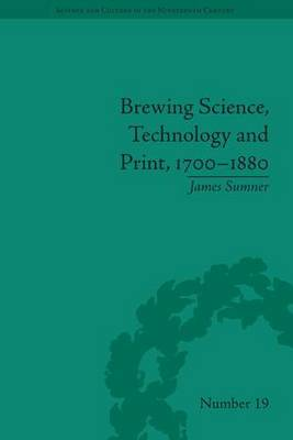 Brewing Science, Technology and Print, 1700-1880 - Science and Culture in the Nineteenth Century (Hardback)