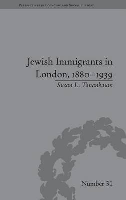 Jewish Immigrants in London, 1880-1939 - Perspectives in Economic and Social History (Hardback)
