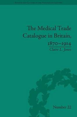 The Medical Trade Catalogue in Britain, 1870-1914 - Science and Culture in the Nineteenth Century (Hardback)