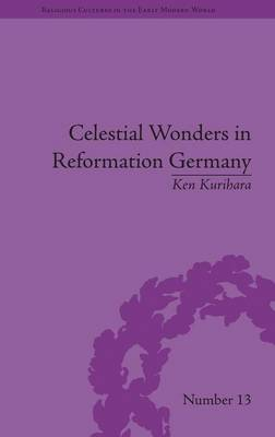 Celestial Wonders in Reformation Germany - Religious Cultures in the Early Modern World (Hardback)