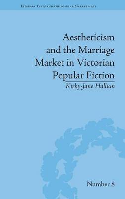 Aestheticism and the Marriage Market in Victorian Popular Fiction: The Art of Female Beauty - Literary Texts and the Popular Marketplace (Hardback)