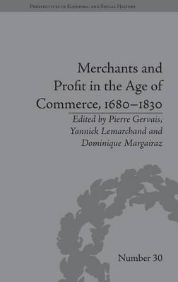 Merchants and Profit in the Age of Commerce, 1680-1830 - Perspectives in Economic and Social History (Hardback)