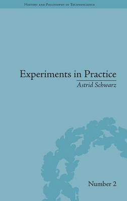 Experiments in Practice - History and Philosophy of Technoscience (Hardback)