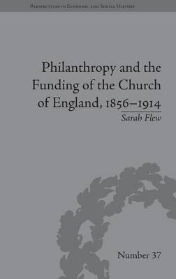 Philanthropy and the Funding of the Church of England, 1856-1914 - Perspectives in Economic and Social History (Hardback)