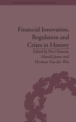 Financial Innovation, Regulation and Crises in History - Banking, Money and International Finance (Hardback)