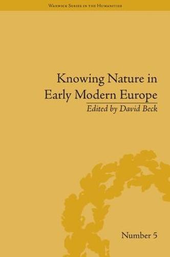 Knowing Nature in Early Modern Europe - Warwick Series in the Humanities (Hardback)