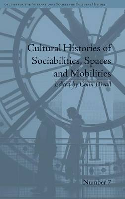 Cultural Histories of Sociabilities, Spaces and Mobilities - Studies for the International Society for Cultural History (Hardback)