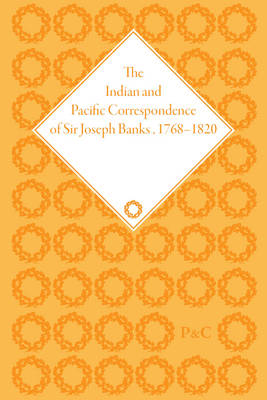 The Indian and Pacific Correspondence of Sir Joseph Banks, 1768-1820 (SET) - The Pickering Masters (Hardback)