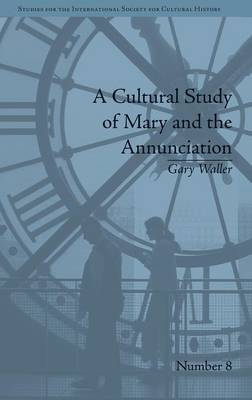 A Cultural Study of Mary and the Annunciation: From Luke to the Enlightenment - Studies for the International Society for Cultural History (Hardback)