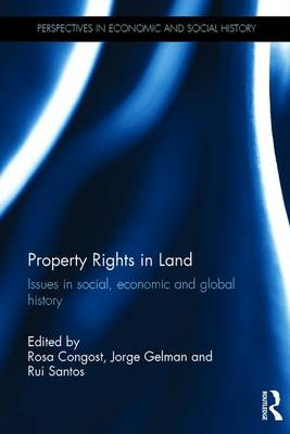 Property Rights in Land: Issues in social, economic and global history - Perspectives in Economic and Social History (Hardback)