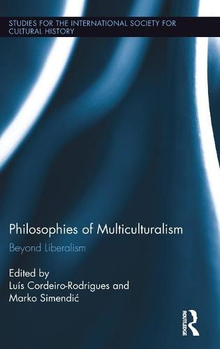 Philosophies of Multiculturalism: Beyond Liberalism - Studies for the International Society for Cultural History (Hardback)