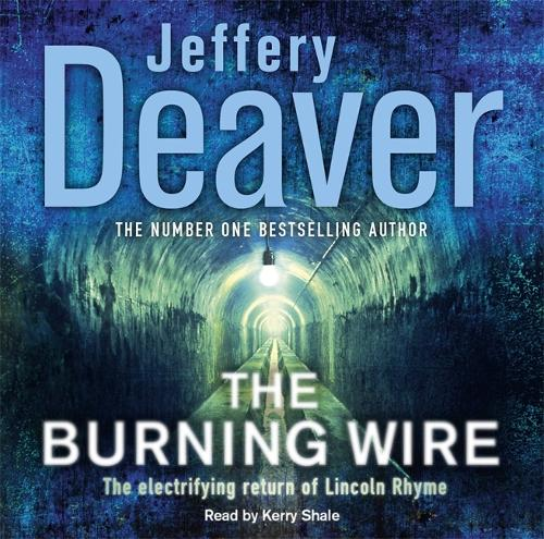 The Burning Wire: Lincoln Rhyme Book 9 - Lincoln Rhyme Thrillers (CD-Audio)