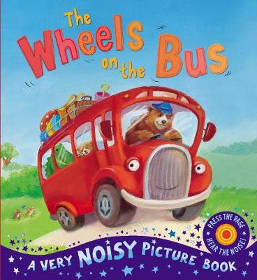 The Wheels on the Bus - Very Noisy Picture Books