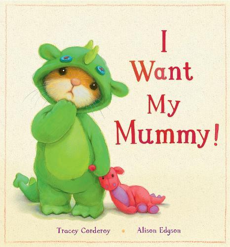 I Want My Mummy! (Hardback)