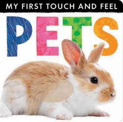 My First Touch and Feel: Pets - My First Touch and Feel