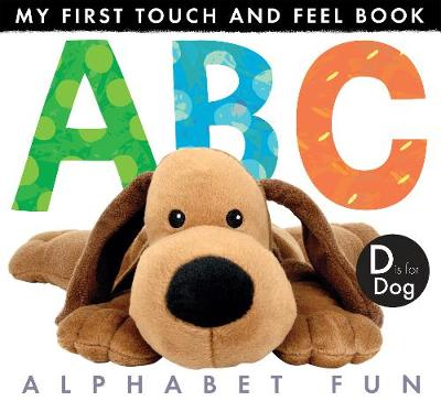 My First Touch And Feel Book: ABC Alphabet Fun - My First Touch and Feel Book
