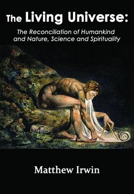 The Living Universe: The Reconciliation of the Humankind and Nature, Science and Spirituality (Paperback)