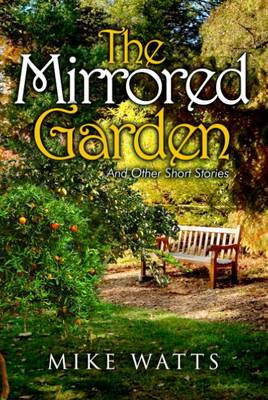 The Mirrored Garden and Other Short Stories (Paperback)
