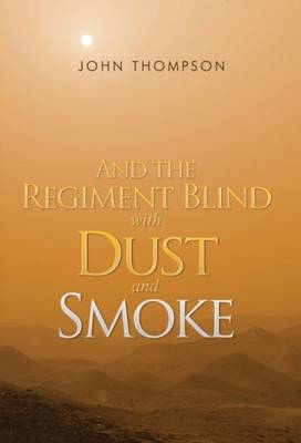 And the Regiment Blind with Dust and Smoke (Paperback)