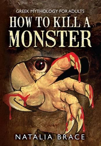 Greek Mythology For Adults How To Kill A Monster By Natalia Brace