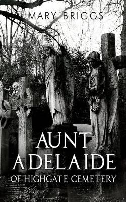 Aunt Adelaide of Highgate Cemetery (Paperback)