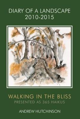 Diary of a Landscape 2010-2015: Walking in the Bliss (Paperback)