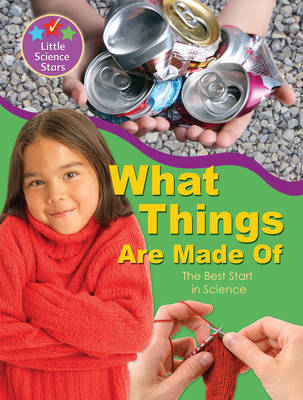 Little Science Stars: What Things are Made of - Little Science Stars (Paperback)