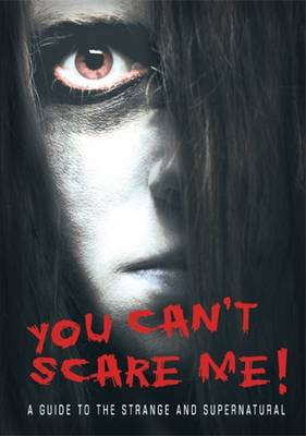 You Can't Scare Me: A Guide to the Strange and the Supernatural (Paperback)