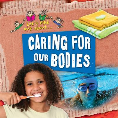 Let's Find Out About Caring for Our Bodies - Let's Find Out About... (Paperback)