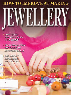 How to Improve at Making Jewellery - How to Improve at (Paperback)