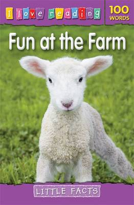 I Love Reading Little Facts 100 Words: Fun at the Farm - I Love Reading (Paperback)