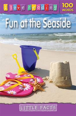 Little Facts 100 Words: Fun at the Seaside - I Love Reading Fact Files (Paperback)